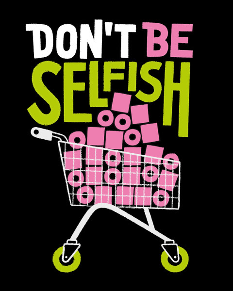 Dont be selfish